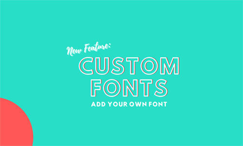 New Feature: Custom Fonts